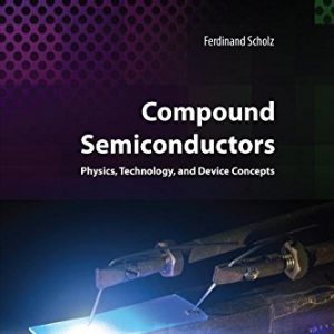Compound Semiconductors: Physics, Technology, and Device Concepts PDF