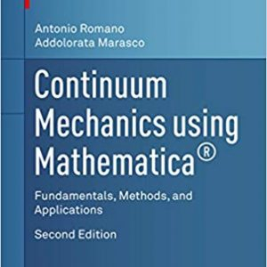 Continuum Mechanics using Mathematica: Fundamentals, Methods, and Applications (Modeling and Simulation in Science, Engineering and Technology) (2nd Edition) - eBook