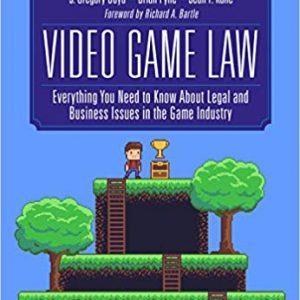 Video Game Law: Everything you need to know about Legal and Business Issues in the Game Industry - eBook
