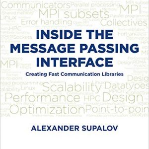 Inside the Message Passing Interface: Creating Fast Communication Libraries - eBook