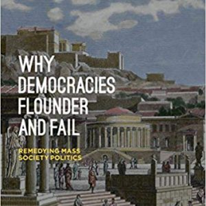Why Democracies Flounder and Fail: Remedying Mass Society Politics - eBook