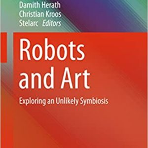 Robots and Art: Exploring an Unlikely Symbiosis - eBook