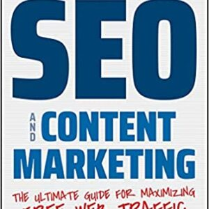 Effective SEO and Content Marketing: The Ultimate Guide for Maximizing Free Web Traffic - eBook