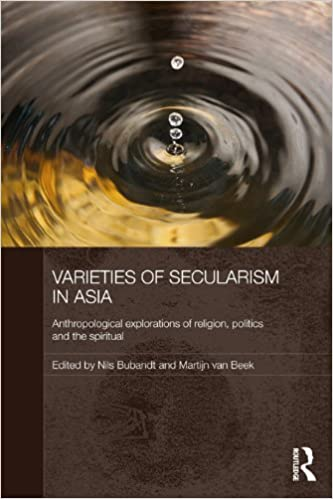 Varieties of Secularism in Asia: Anthropological Explorations of Religion, Politics and the Spiritual - eBook