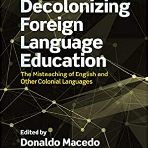 Decolonizing Foreign Language Education: The Misteaching of English and Other Colonial Languages - eBook