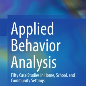 Applied Behavior Analysis: Fifty Case Studies in Home, School, and Community Settings - eBook