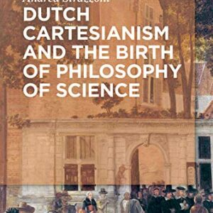 Dutch Cartesianism and the Birth of Philosophy of Science: From Regius to 's Gravesande - eBook