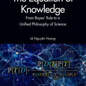 The Equation of Knowledge: From Bayes' Rule to a Unified Philosophy of Science - eBook