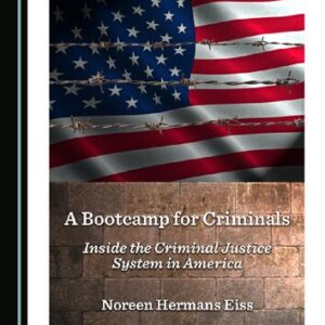 A Bootcamp for Criminals: Inside the Criminal Justice System in America - eBook