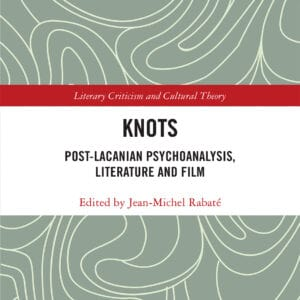 Knots: Post-Lacanian Psychoanalysis, Literature and Film (Literary Criticism and Cultural Theory) - eBook