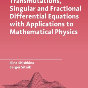 Transmutations, Singular and Fractional Differential Equations with Applications to Mathematical Physics - eBook