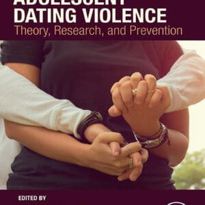 Adolescent Dating Violence: Theory, Research, and Prevention - eBook
