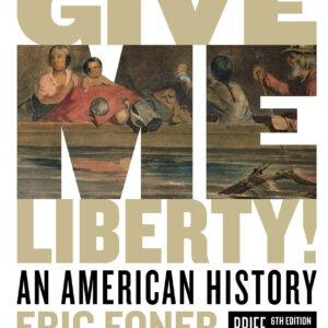 Give Me Liberty!: An American History (Vol. 1) (6th Edition-Breif) - eBook